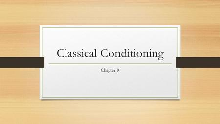 Classical Conditioning Chapter 9. Three Kinds of Learning Classical – neutral stimulus produces a response from an original stimulus Found in chapter.