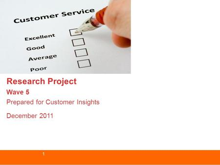1 Research Project Wave 5 Prepared for Customer Insights December 2011.