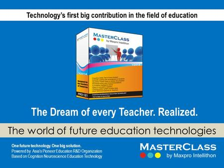 The world of future education technologies One future technology. One big solution. Powered by Asia's Pioneer Education R&D Organization Based on Cognition.