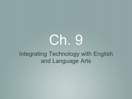 Ch. 9 Integrating Technology with English and Language Arts.