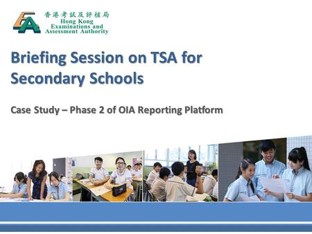 Briefing Session on TSA for Secondary Schools Case Study – Phase 2 of OIA Reporting Platform.