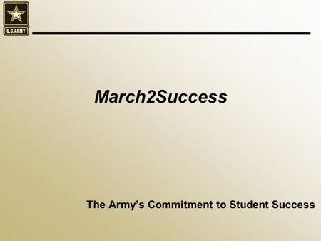 The Army's Commitment to Student Success March2Success.