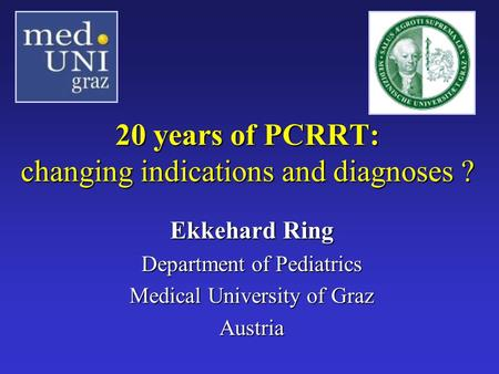 20 years of PCRRT: changing indications and diagnoses ? Ekkehard Ring Department of Pediatrics Medical University of Graz Austria.