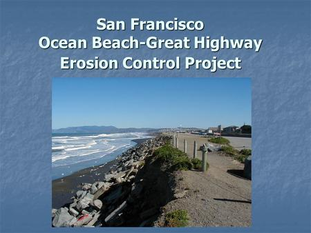 San Francisco Ocean Beach-Great Highway Erosion Control Project.