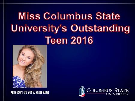 Miss CSU's OT 2015, Shali King. Important Dates:  Rehearsal: November 8, 2015  2pm-6pm; University Hall  Dress Rehearsal: November 14, 2015  2pm-6pm;