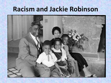 Racism and Jackie Robinson. Racism: Definition Racism is the belief that race is the primary determinant of human traits and capacities and that racial.