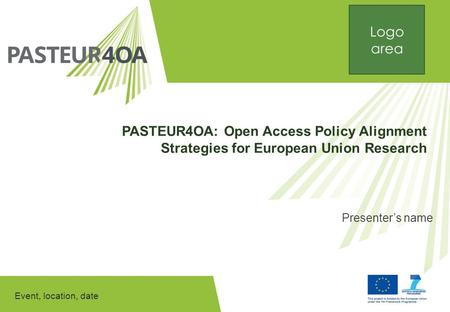 Event, location, date PASTEUR4OA: Open Access Policy Alignment Strategies for European Union Research Presenter's name Logo area.