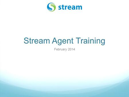 Stream Agent Training February 2014. page 2 Stream > Getting Started (Agency Administrators) Company Profile: Verify all the information is correct. Information.