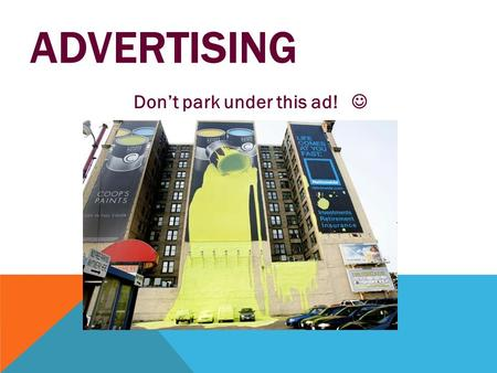 ADVERTISING Don't park under this ad!. LET'S THINK… Why do businesses advertise? What are brand name products?  What are the benefits and costs of brands.
