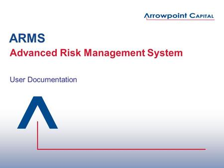 ARMS Advanced Risk Management System User Documentation.