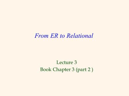 Lecture 3 Book Chapter 3 (part 2 ) From ER to Relational.
