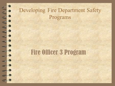 1 Developing Fire Department Safety Programs Fire Officer 3 Program.