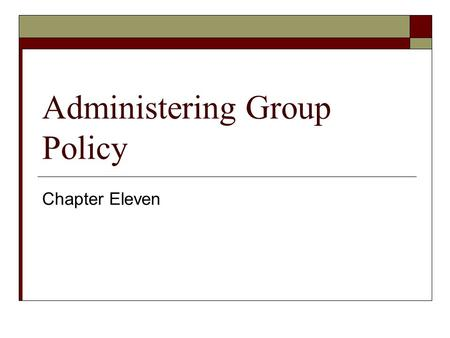 Administering Group Policy Chapter Eleven. Exam Objectives in this Chapter  Plan a Group Policy strategy using Resultant Set of Policy Planning mode.