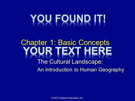 © 2011 Pearson Education, Inc. Chapter 1: Basic Concepts The Cultural Landscape: An Introduction to Human Geography.