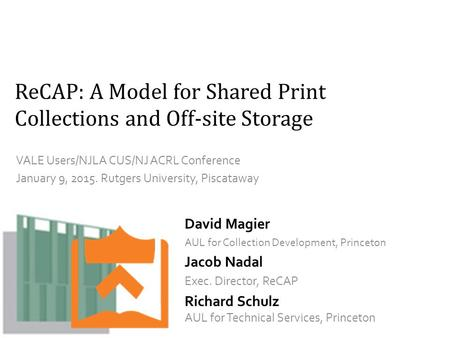 ReCAP: A Model for Shared Print Collections and Off-site Storage VALE Users/NJLA CUS/NJ ACRL Conference January 9, 2015. Rutgers University, Piscataway.