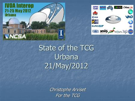 State of the TCG Urbana 21/May/2012 Christophe Arviset For the TCG.
