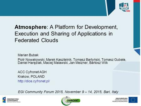 Atmosphere: A Platform for Development, Execution and Sharing of Applications in Federated Clouds Marian Bubak Piotr Nowakowski, Marek Kasztelnik, Tomasz.