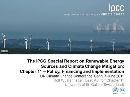 Johnthescone The IPCC Special Report on Renewable Energy Sources and Climate Change Mitigation: Chapter 11 – Policy, Financing and Implementation UN Climate.