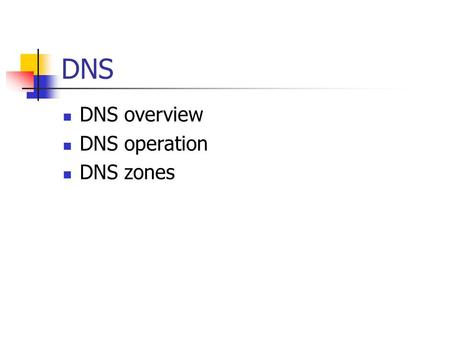 DNS DNS overview DNS operation DNS zones. DNS Overview Name to IP address lookup service based on Domain Names Some DNS servers hold name and address.