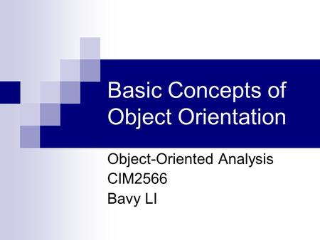 Basic Concepts of Object Orientation Object-Oriented Analysis CIM2566 Bavy LI.