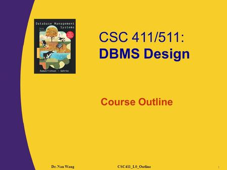 CSC 411/511: DBMS Design CSC411_L0_OutlineDr. Nan Wang 1 Course Outline.
