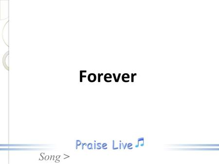 Song > Forever. Song > Give thanks to the Lord our God and King, His love endures forever. For He is good, He is above all things, His love endures forever.