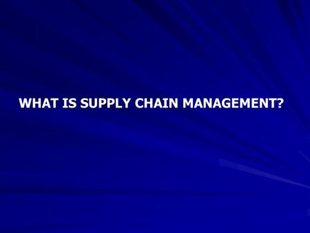 WHAT IS SUPPLY CHAIN MANAGEMENT?. So can you visualize and appreciate that Competitive Advantage is directly linked to the Efficiency of the Supply chain!!