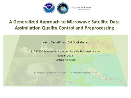 A Generalized Approach to Microwave Satellite Data Assimilation Quality Control and Preprocessing Kevin Garrett 1 and Sid Boukabara 2 11 th JCSDA Science.