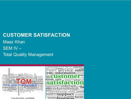 CUSTOMER SATISFACTION Maaz Khan SEM IV – Total Quality Management