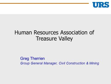 Greg Therrien Group General Manager, Civil Construction & Mining Human Resources Association of Treasure Valley.