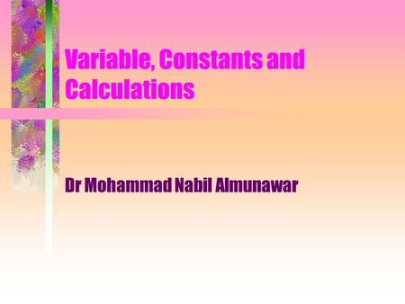 Variable, Constants and Calculations Dr Mohammad Nabil Almunawar.