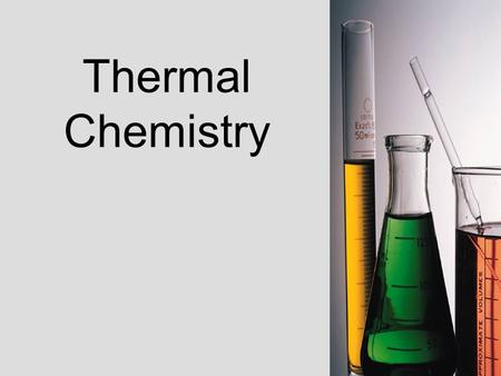 Thermal Chemistry. V.B.3 a.Explain the law of conservation of energy in chemical reactions b.Describe the concept of heat and explain the difference between.