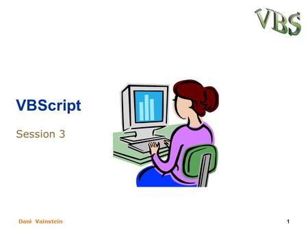 Dani Vainstein1 VBScript Session 3. Dani Vainstein2 What We learn Last seasson? How to declare arrays. Working with one dimensional a multi- dimensional.