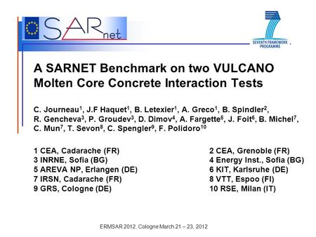 ERMSAR 2012, Cologne March 21 – 23, 2012 A SARNET Benchmark on two VULCANO Molten Core Concrete Interaction Tests C. Journeau 1, J.F Haquet 1, B. Letexier.