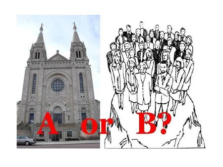 AND THE ANSWER IS…… A or B? B.