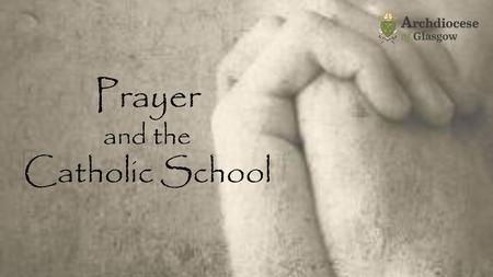 Prayer and the Catholic School. Visible difference Influences the look of the school Links pupils with a Tradition Links pupils with the Church Prayer.