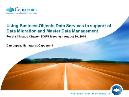 Using BusinessObjects Data Services in support of Data Migration and Master Data Management For the Chicago Chapter BOUG Meeting – August 20, 2010 Dan.