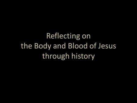 Reflecting on the Body and Blood of Jesus through history.