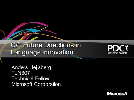 C#: Future Directions in Language Innovation Anders Hejlsberg TLN307 Technical Fellow Microsoft Corporation.