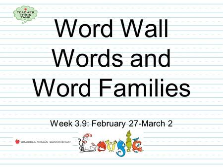 Word Wall Words and Word Families Week 3.9: February 27-March 2.