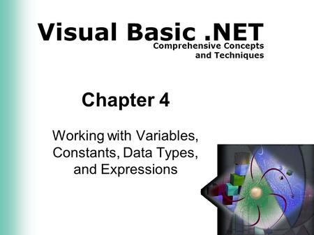 Visual Basic.NET Comprehensive Concepts and Techniques Chapter 4 Working with Variables, Constants, Data Types, and Expressions.