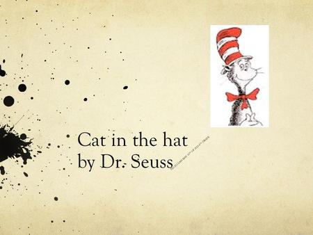 Cat in the hat by Dr. Seuss TECH CLASS MAY 10 TH OF 2015 6 TH GRADE.