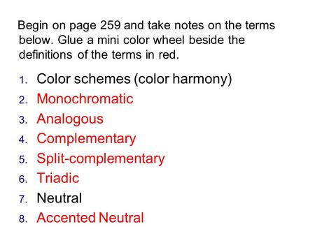 Begin on page 259 and take notes on the terms below. Glue a mini color wheel beside the definitions of the terms in red. 1. Color schemes (color harmony)