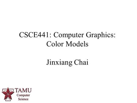 1 CSCE441: Computer Graphics: Color Models Jinxiang Chai.