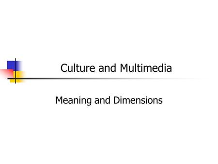 Culture and Multimedia Meaning and Dimensions. The nature of culture Values and folkways Comparing cultural values Outline Hofstede's Cultural dimensions.