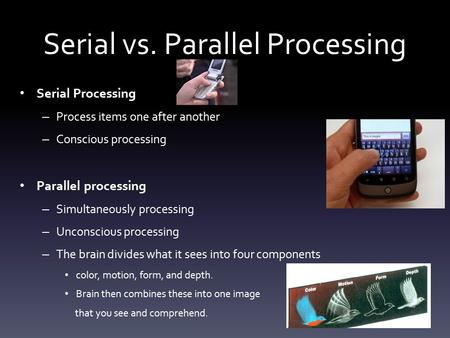 Serial vs. Parallel Processing Serial Processing – Process items one after another – Conscious processing Parallel processing – Simultaneously processing.