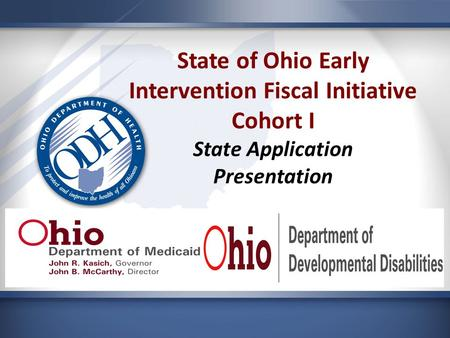 State of Ohio Early Intervention Fiscal Initiative Cohort I State Application Presentation.