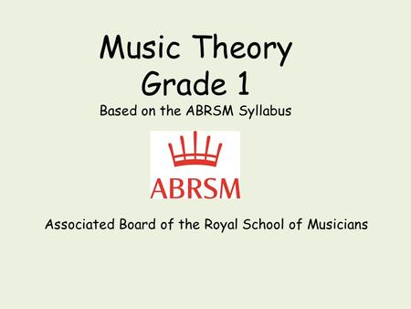 Music Theory Grade 1 Based on the ABRSM Syllabus Associated Board of the Royal School of Musicians.