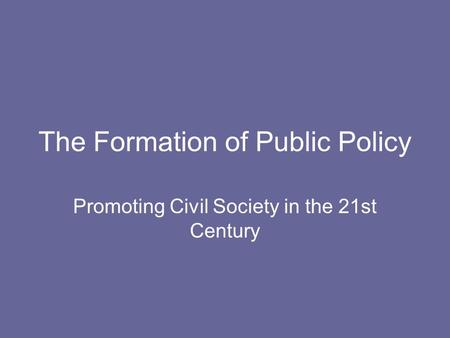 The Formation of Public Policy Promoting Civil Society in the 21st Century.