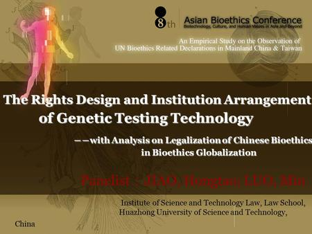 The Rights Design and Institution Arrangement of Genetic Testing Technology ――with Analysis on Legalization of Chinese Bioethics in Bioethics Globalization.
